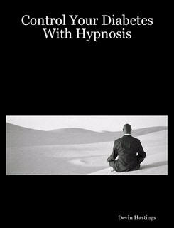 Control Your Diabetes With Hypnosis - A book with clear, easy to use information that really helps diabetics.